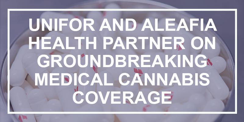 Unifor and Aleafia Health partner on groundbreaking medical cannabis coverage
