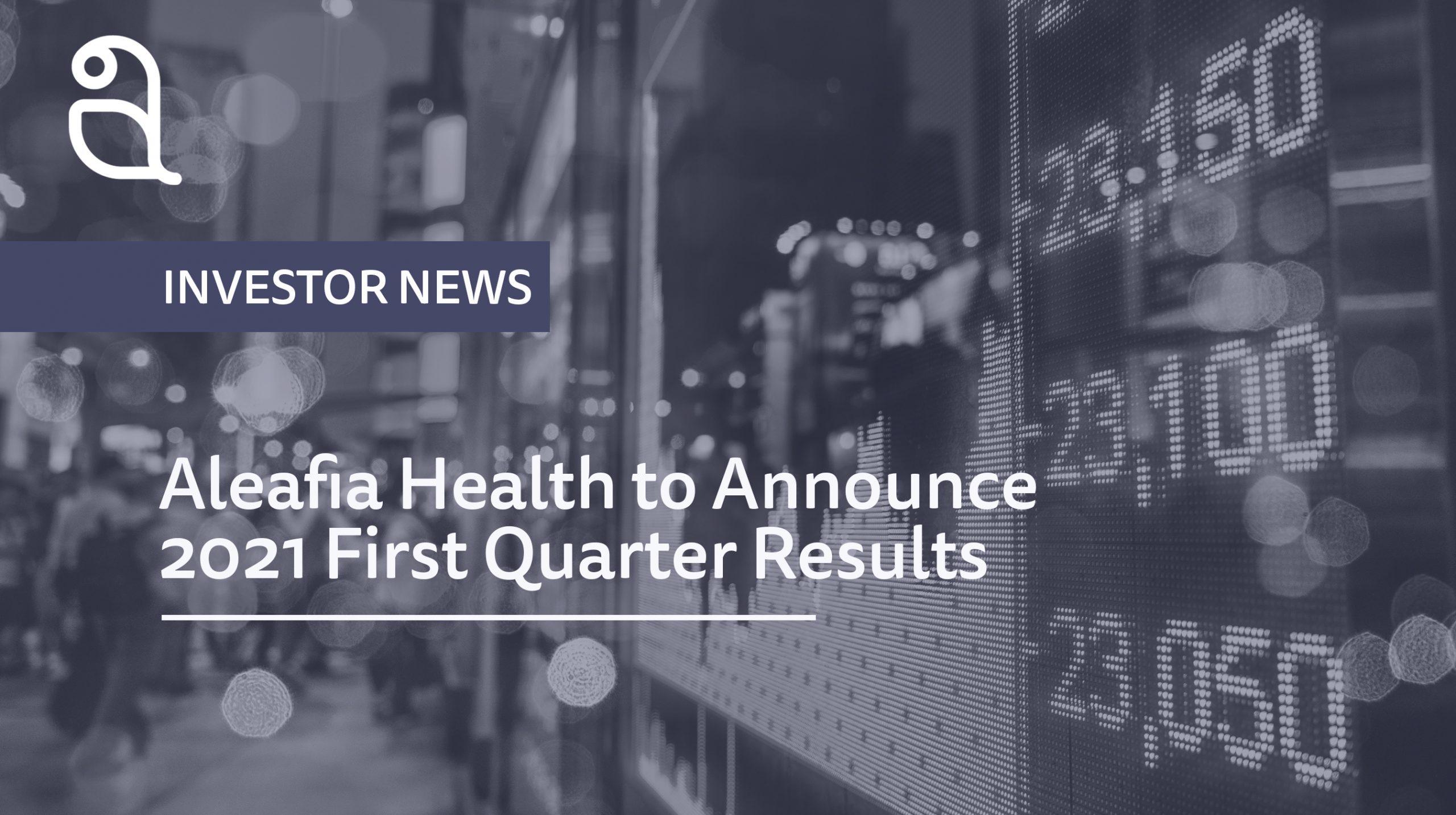 Aleafia Health to Announce 2021 First Quarter Results